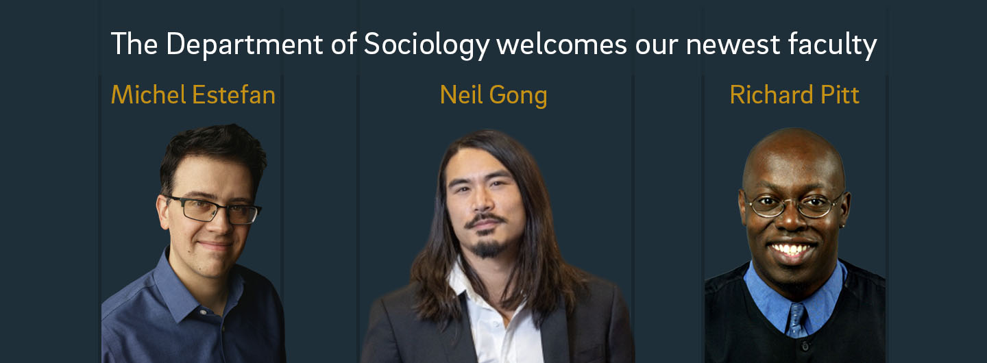 The Department of Sociology welcomes their newest faculty: Michel Estefan, Neil Gong, and Richard Pitt.