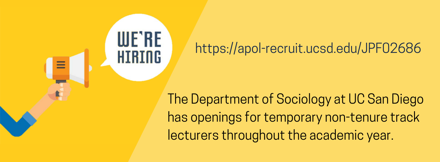 The Department of Sociology at UC San Diego has occasional openings for temporary non-tenure track lecturers (Unit 18) throughout the academic year. Visit https://apol-recruit.ucsd.edu/JPF02686 for more info.